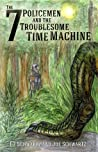 The 7 Policemen and the Troublesome Time Machine (Book 1)