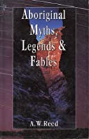 Aboriginal Myths, Legends And Fables