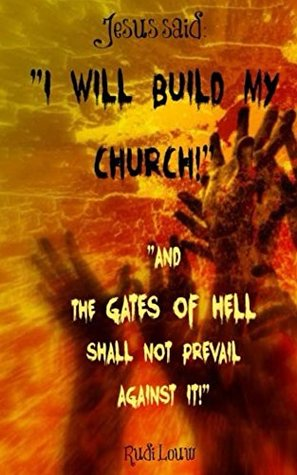 """Jesus said: """"I Will Build My Church!"""": """"And the GATES of HELL Shall Not Prevail Against It!"""""""