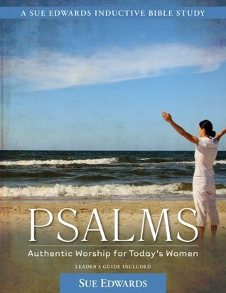 Psalms: Authentic Worship for Today's Women (A Sue Edwards Inductive Bible Study)