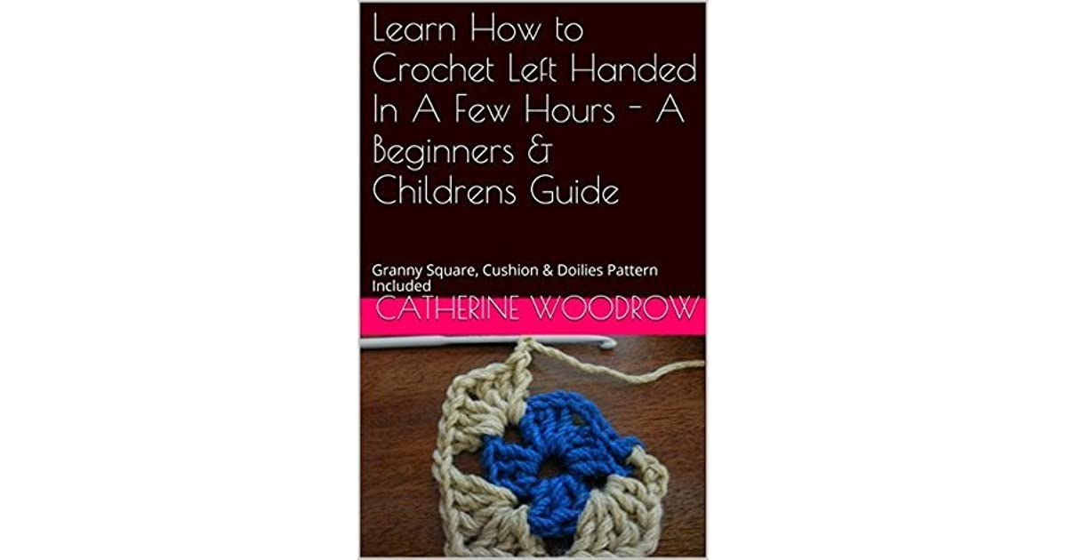 Learn How To Crochet Left Handed In A Few Hours A Beginners