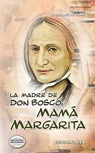 La Madre de Don Bosco, Mamá Margarita (Biografias salesianas)
