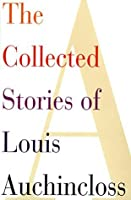 The Collected Stories of Louis Auchincloss