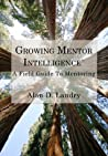 Growing Mentor Intelligence™ - A Field Guide To Mentoring