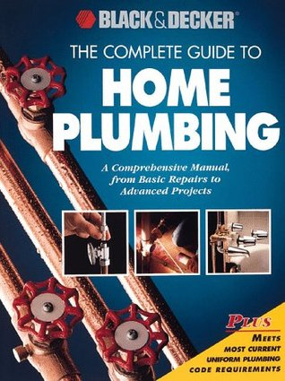 The Complete Guide to Home Plumbing by Black & Decker