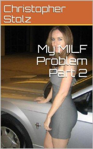 My MILF Problem Part 2 Christopher Stolz