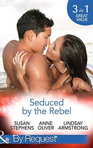 Seduced by the Rebel: The Big Bad Boss/There's Something About a Rebel/The Socialite and the Cattle King