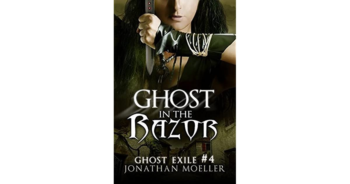 Ghost In The Razor Ghost Exile 4 By Jonathan Moeller