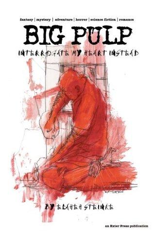Big Pulp Winter 2011: Interrogate My Heart Instead