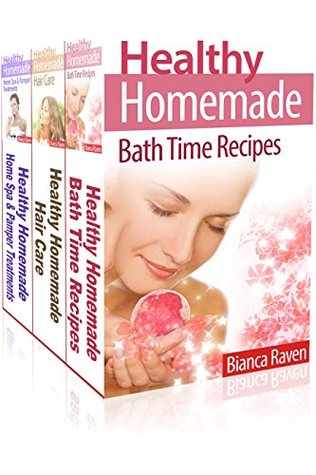 Healthy Homemade Box Set Collection: Bath Time Recipes, Hair Care, Home Spa & Pamper Treatments Bianca Raven