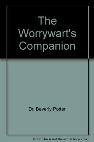 Twenty-one Ways to Soothe yourself and Worry Smart Worrywarts Companion
