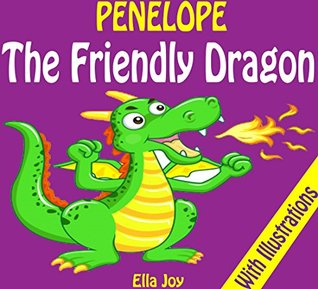 Books For Kids: PENELOPE - The Friendly Dragon: With Illustrations (Bedtime Stories For Kids Ages 3-8 - Kids Books - Dragon Books - Children Books - Free Stories - Kids Mystery - Kids Fantasy Books)
