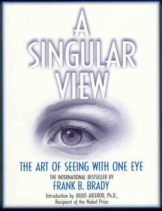 A Singular View: The Art Of Seeing With One Eye