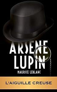 ARSÈNE LUPIN - L'aiguille creuse (ARSÈNE LUPIN GENTLEMAN-CAMBRIOLEUR t. 3)