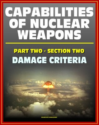 Capabilities of Nuclear Weapons - Defense Nuclear Agency Effects Manual Number One, Part Two, Section Two, Damage Criteria - Injuries, EMP, Materials, Equipment (Effects of Nuclear Weapons Series)