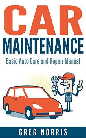 Basic Car Maintenance >> Car Maintenance Basic Auto Care And Repair Manual By Greg