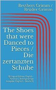 The Shoes that were Danced to Pieces / Die zertanzten Schuhe