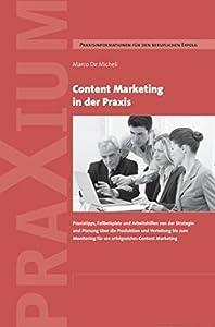 Content Marketing in der Praxis: Praxistipps, Fallbeispiele und Arbeitshilfen von der Strategie und Planung über die Produktion und Verteilung bis zum ... Content Marketing