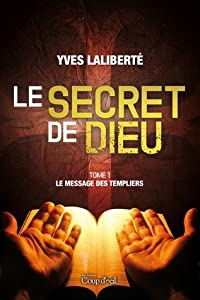 Le secret de Dieu Tome 1 Le message des templiers