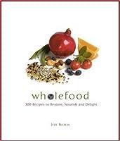 Wholefood: Heal, Nourish, Delight