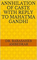 Annhilation of Caste with Reply to Mahatma Gandhi