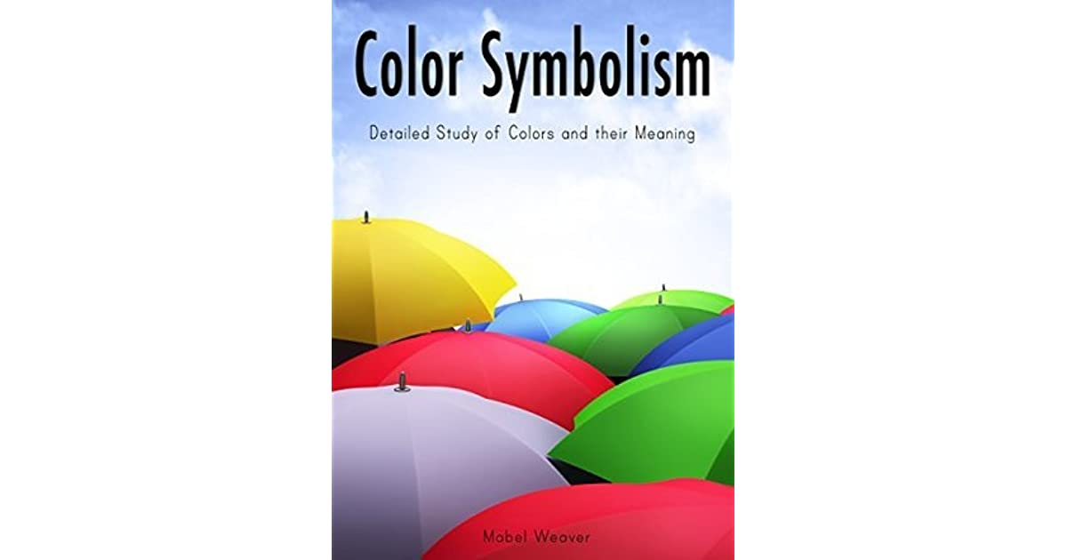 Color Symbolism Detailed Study Of Colors And Their Meaning By Mabel