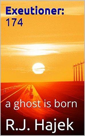 Executioner 174: a ghost is born Ronald J. Hajek