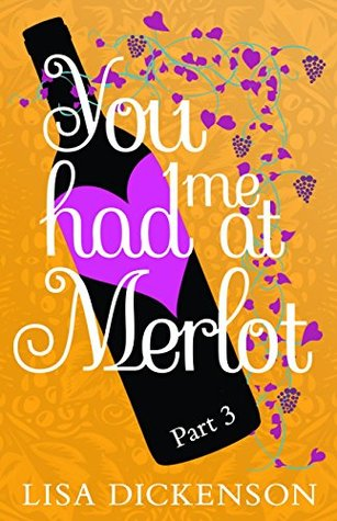 You Had Me At Merlot Part 3 By Lisa Dickenson