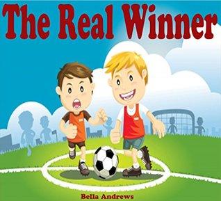 Kids Books: The Real Winner: Bedtime Stories For Kids Ages 4-6 6-9 9-12 (Bedtime Storybook - Kids Adventure Books - Children Books - Free Stories - Kids Mystery - Kids Fantasy Books)