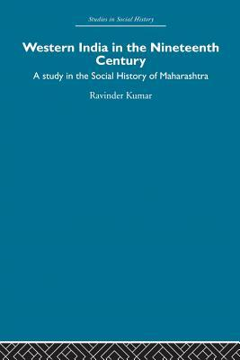 Western India in the Nineteenth Century: A study in the social history of Maharashtra