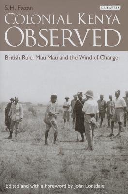 Colonial Kenya Observed - British Rule, Mau Mau and the Wind of Change