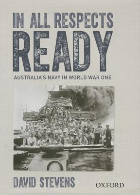 In All Respects Ready: Australia's Navy in World War One