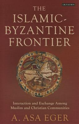 The Islamic-Byzantine Frontier Interaction and Exchange Among Muslim and Christian Communities