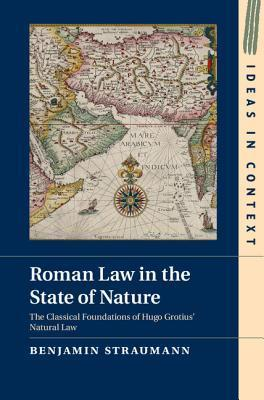 Roman Law in the State of Nature  The Classical Foundations of Hugo Grotius' Natural Law
