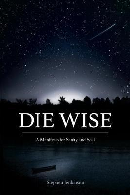 Die wise - a manifesto for