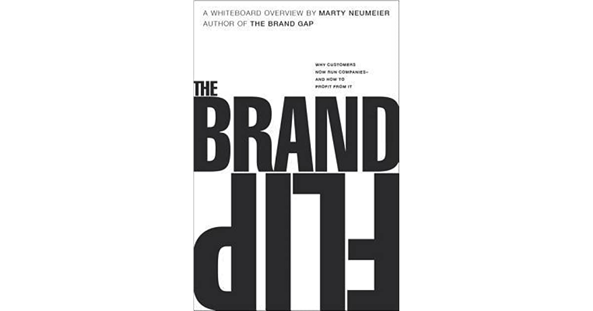 The Brand Flip Why Customers Now Run Companies And How To Profit