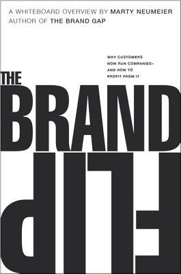 The Brand Flip: Why Customers Now Run Companies and How to