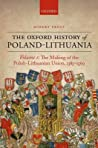 The Oxford History of Poland-Lithuania Volume I by Robert I. Frost