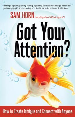 Got Your Attention? by Sam Horn