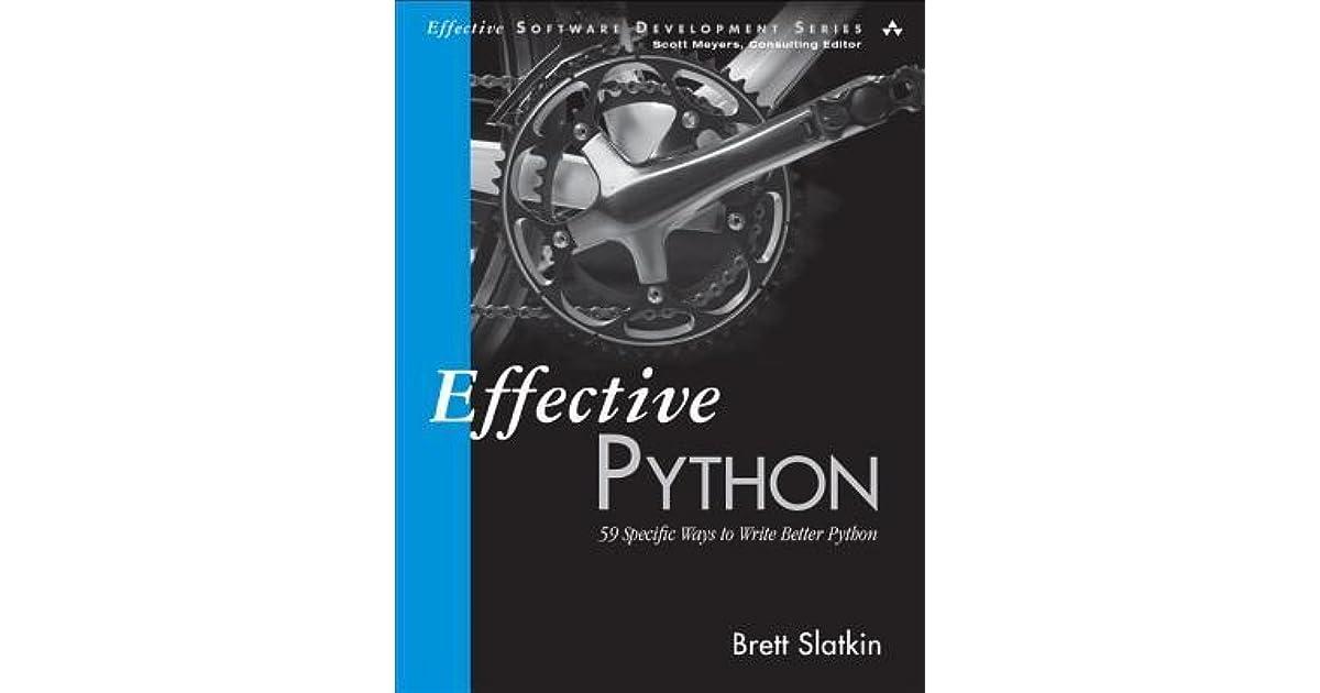 Effective Python 59 Specific Ways To Write Better Python By Brett