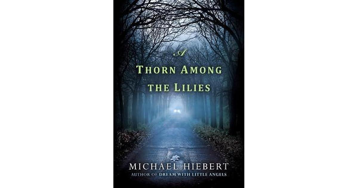 344e6e07c A Thorn Among the Lilies by Michael Hiebert