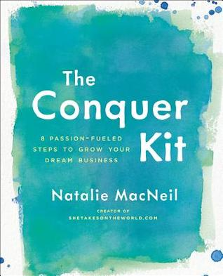 The Conquer Kit: 8 Passion-Fueled Steps to Grow Your Dream Business