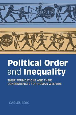 Political Order and Inequality  Their Foundations and their Consequences for Human Welfare