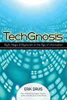 TechGnosis: Myth, Magic, and Mysticism in the Age of Information