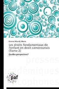 Les Droits Fondamentaux de L'Enfant En Droit Camerounais (Tome 2)