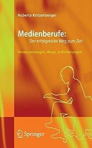 Medienberufe: Der Erfolgreiche Weg Zum Ziel: Voraussetzungen, Wege, Anforderungen