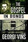 The Gospel in Bonds: 8 years in the Soviet Gulags--Imprisoned for his faith--a true story