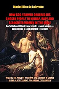 HOW GOD YAHWEH ORDERED HIS CHOSEN PEOPLE TO KIDNAP, RAPE AND SLAUGHTER WOMEN IN THE BIBLE: What Is The Price Of A Woman And A virgin In Shekel In The Old Testament According To Yahweh?