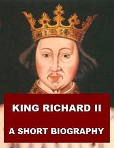 King Richard II - A Short Biography