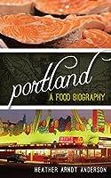 Portland: A Food Biography (Big City Food Biographies)